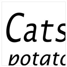 CATS ARE LIKE POTATO CHIPS... Poster