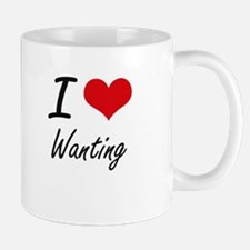 I love Wanting Mugs