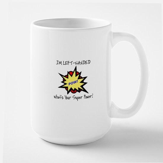 I'M LEFT-HANDED.  WHAT'S YOUR SUPER POW Large Mug