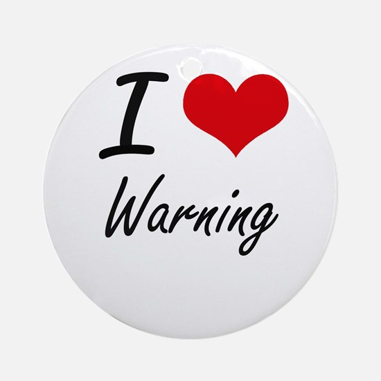 I love Warning Round Ornament