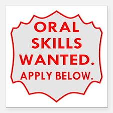 "Oral Skills Wanted Below Square Car Magnet 3"" x 3"""
