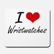 I love Wristwatches Mousepad