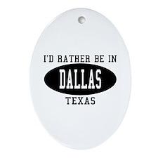I'd Rather Be in Dallas, Texa Oval Ornament