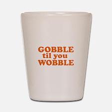 Gobble 'Til You Wobble Shot Glass