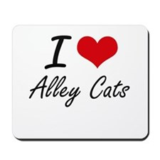 I love Alley Cats Mousepad