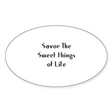 Savor The Sweet things of Lif Oval Decal