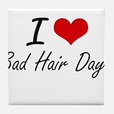 I love Bad Hair Days Tile Coaster