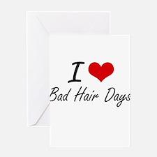 I love Bad Hair Days Greeting Cards