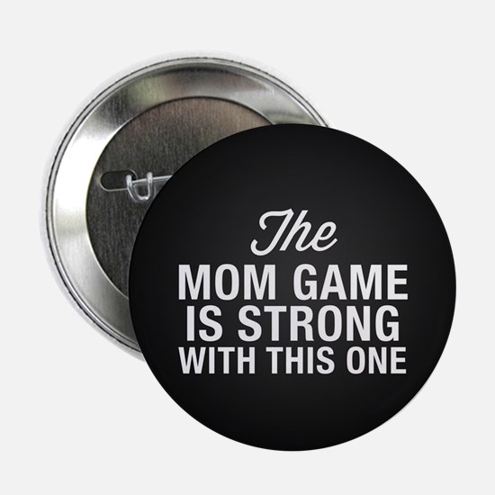 """Mom Game Is Strong 2.25"""" Button (10 pack)"""