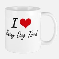 I love Being Dog Tired Mugs