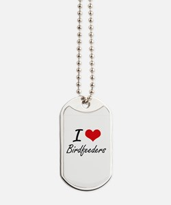 I love Birdfeeders Dog Tags
