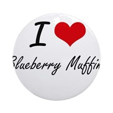 I love Blueberry Muffins Round Ornament