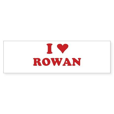 I LOVE ROWAN Bumper Sticker