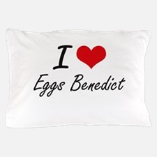 I love Eggs Benedict Pillow Case