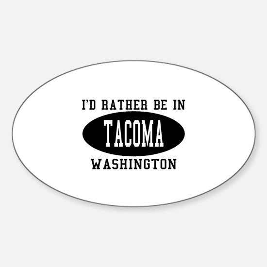 I'd Rather Be in Tacoma, Wash Oval Decal
