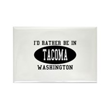 I'd Rather Be in Tacoma, Wash Rectangle Magnet