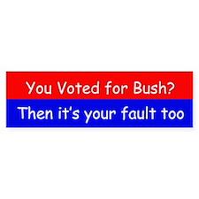your fault too Bumper Bumper Sticker