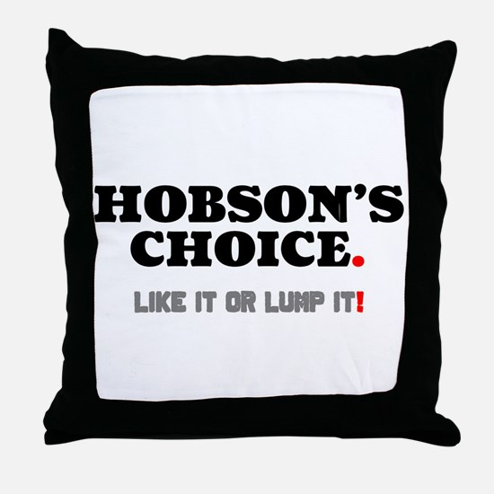 HOBSON'S CHOICE - LIKE IT OR LUMP IT! Throw Pillow