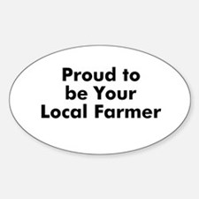 Proud to be Your Local Farmer Oval Decal