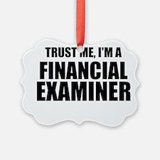 Trust Me, I'm A Financial Examiner Ornament