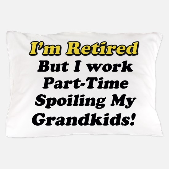 I'm Retired Pillow Case