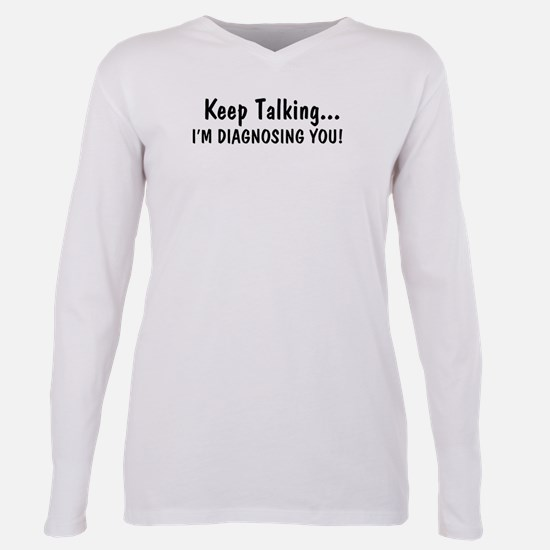 Keep Talking Im Diagnosi Plus Size Long Sleeve Tee
