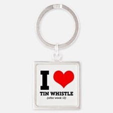 I love tin whistle (after week 12) Square Keychain