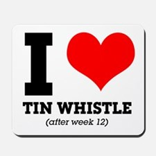 I love tin whistle (after week 12) Mousepad