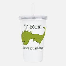 T-Rex hates push-ups Acrylic Double-wall Tumbler