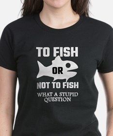 To Fish Or Not To Fish What A Stupid Quest T-Shirt