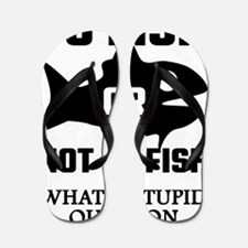 To Fish Or Not To Fish What A Stupid Qu Flip Flops