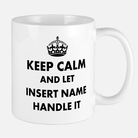 Keep calm and let insert name Mug