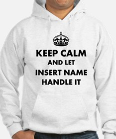 Keep calm and let insert name Hoodie