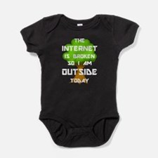 The Internet Is Broken So I Am Outsi Baby Bodysuit