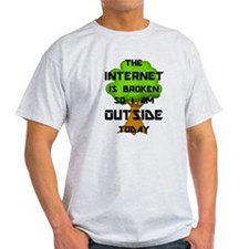 The Internet Is Broken So I Am Outside Tod T-Shirt