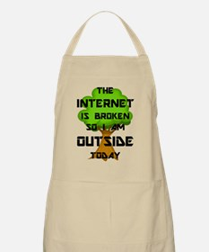 The Internet Is Broken So I Am Outside Today Apron