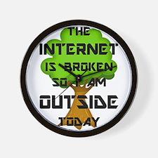 The Internet Is Broken So I Am Outside Wall Clock