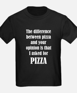 The Difference Between Pizza And Your Opin T-Shirt