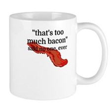 That's too much bacon - said no one, ever Mugs