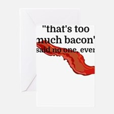That's too much bacon - said no one Greeting Cards