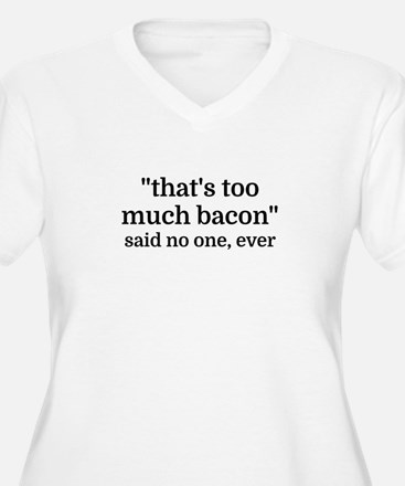 That's too much bacon - said no Plus Size T-Shirt