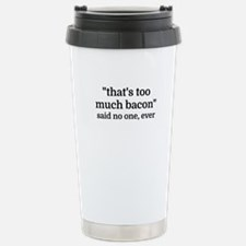 That's too much bacon - Travel Mug
