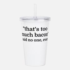 That's too much bacon Acrylic Double-wall Tumbler
