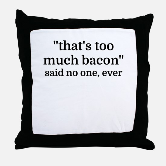 That's too much bacon - said no one, Throw Pillow