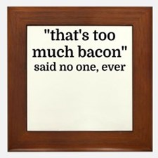 That's too much bacon - said no one, e Framed Tile