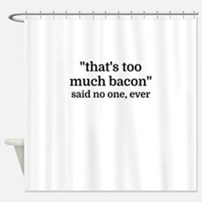 That's too much bacon - said no one Shower Curtain