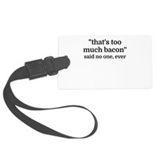 That's too much bacon - said no Luggage Tag