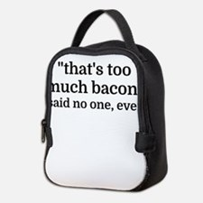 That's too much bacon - said no Neoprene Lunch Bag