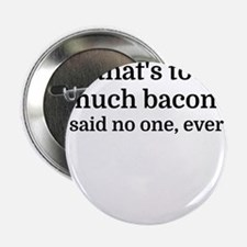"""That's too much bacon - sa 2.25"""" Button (100 pack)"""