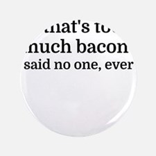 """That's too much bacon - sai 3.5"""" Button (100 pack)"""